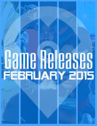 Game Releases | February 2015