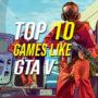 Top 10 Game similar to GTA V