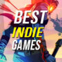 15 Best Indie Games to Play Now