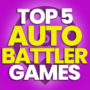 5 Best Auto-Battler Games and Compare Prices
