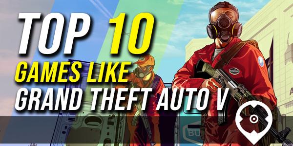 Top 10 Game similar to GTA 5