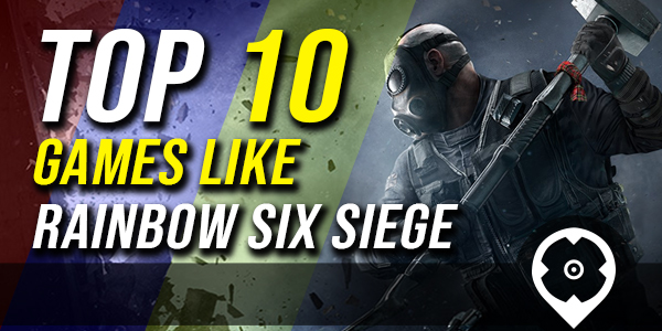 top 10 games similar to rainbow six siege