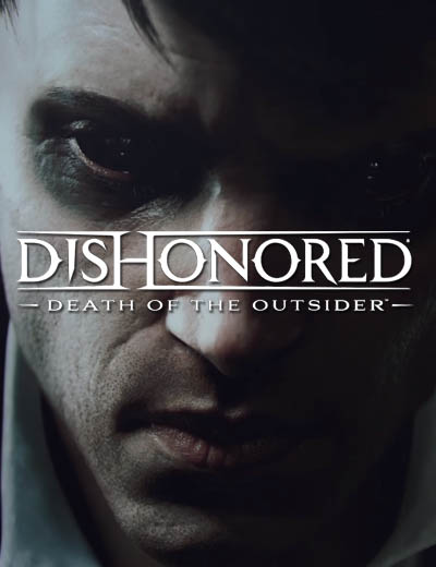 Dishonored Death of the Outsider Trailer Features The Outsider
