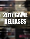 Confirmed Game Releases For The Whole Year Of 2017