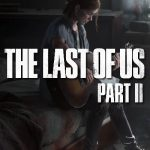 The Last Of Us Part II Trailer Is Revealed By Sony