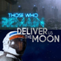 Those Who Remain and Deliver Us The Moon Postponed