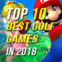 2018's Top 10 Best Golf Games
