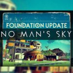 No Man's Sky Update 1.1 Called The Foundation Update Is Finally Here