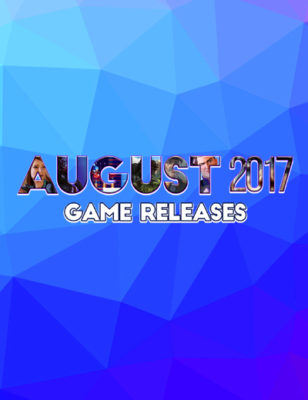 Hottest New Games With August 2017 Game Releases