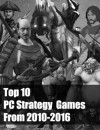 Top 10 PC Strategy Games From 2010 Up Until 2016