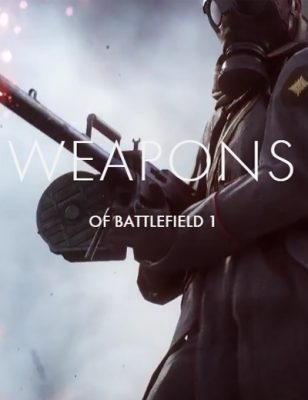 Battlefield 1 Weapons Will Make WW1 Come Alive