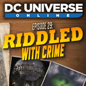 DC Universe Online Episode 29 Riddled With Crime