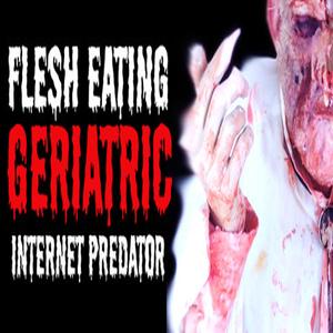 Flesh Eating Geriatric Internet Predator