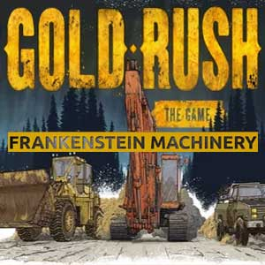 Gold Rush The Game Frankenstein Machinery