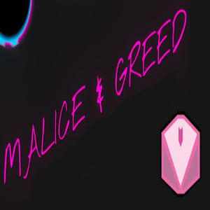 Malice and Greed
