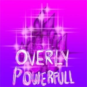 Overly Powerfull