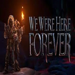 We Were Here Forever