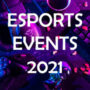 Big Esports Events This 2021!