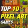 Here Are The Top 10 Pixel Art Games That You Should Try